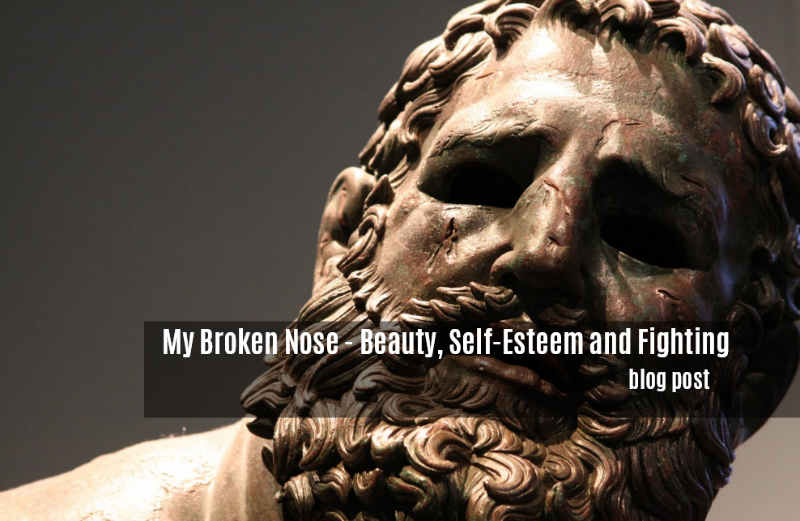 My Broken Nose - Beauty Self Esteem and Fighting