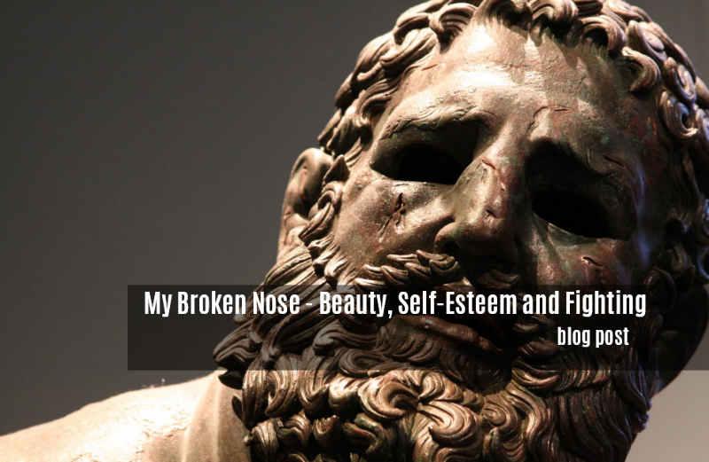 My Broken Nose - Beauty Self Esteem and Fighting