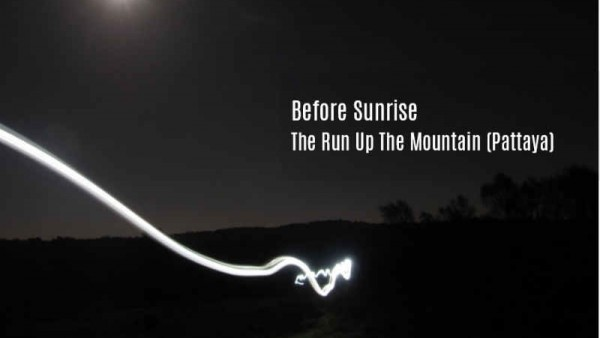 Before Sunrise - The Run Up The Mountain (Pattaya)