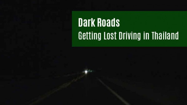 Dark Roads - Getting Lost Driving in Thailand Sylvie
