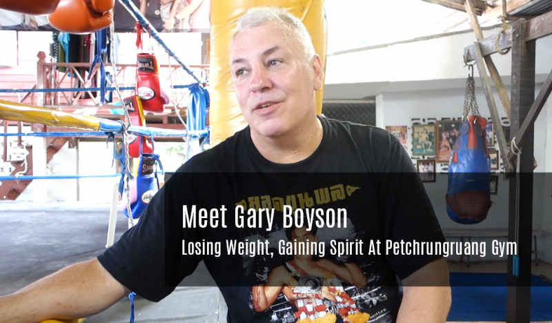 Meet Gary Boyson - Losing Weight, Gaining Spirit at Petchrungruang Gym