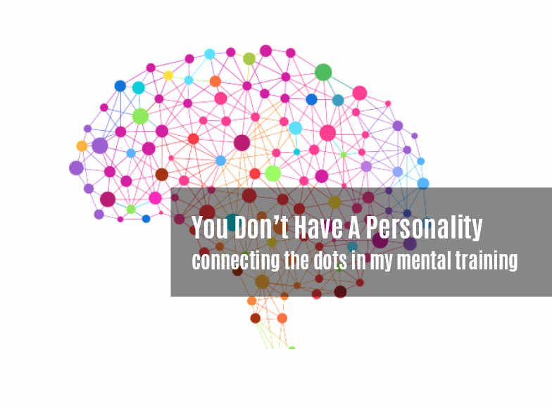 You Don't Have a Personality - mental training